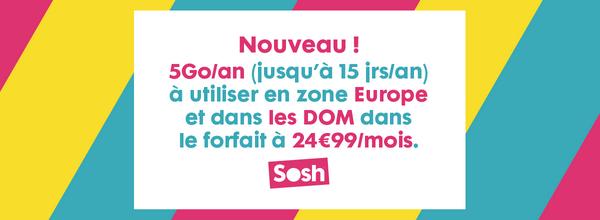 sosh ajoute 5 go an en europe et dans les dom dans le forfait 24 99. Black Bedroom Furniture Sets. Home Design Ideas