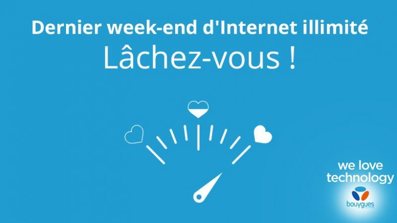Dernier week end d'internet illimité chez Bouygues Télécom