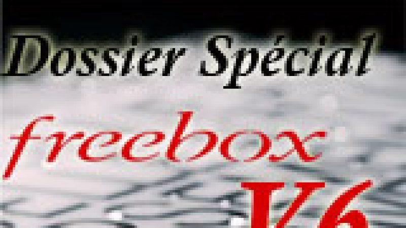 Dossier spécial Freebox V6