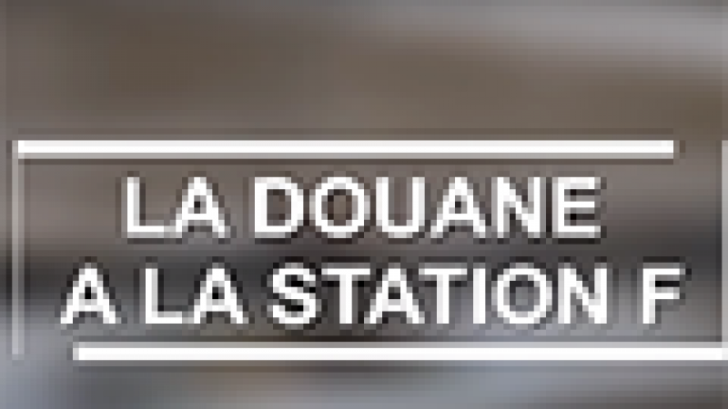 La Douane débarque à Station F