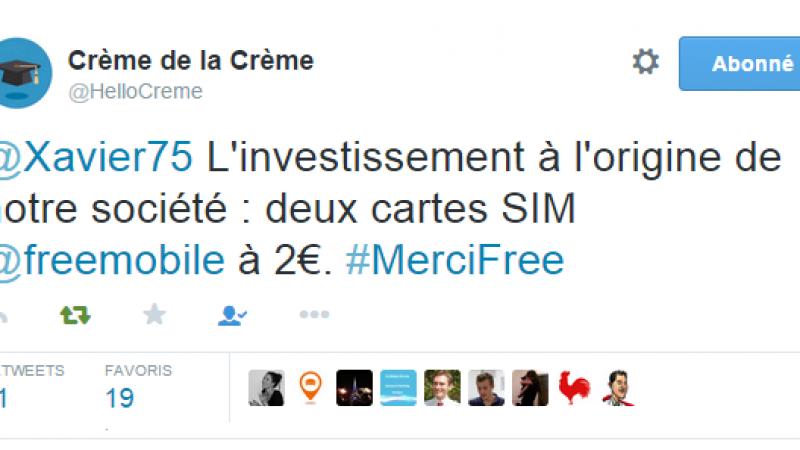 Crème de la Crème :  « l'investissement à l'origine de notre société : 2 cartes SIM Free Mobile à 2 euros. Merci Free ».