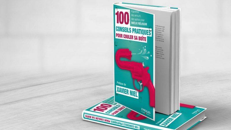 100 conseils pratiques pour couler sa boîte : Xavier Niel signe la préface