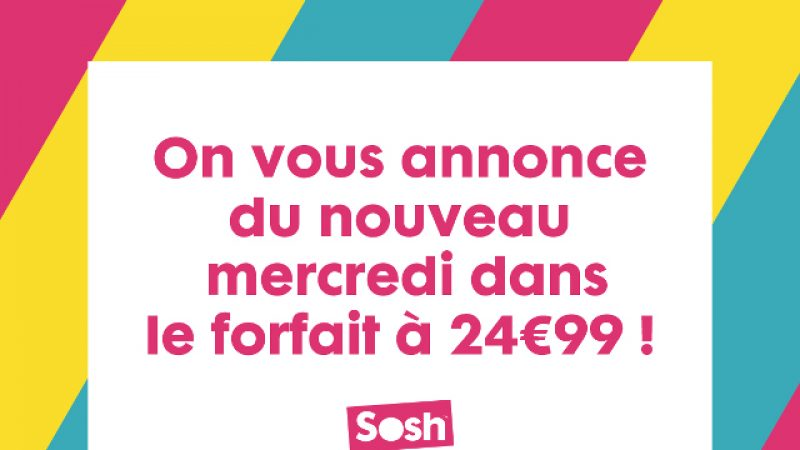 Sosh : « du nouveau mercredi dans le forfait à 24,99€/mois »
