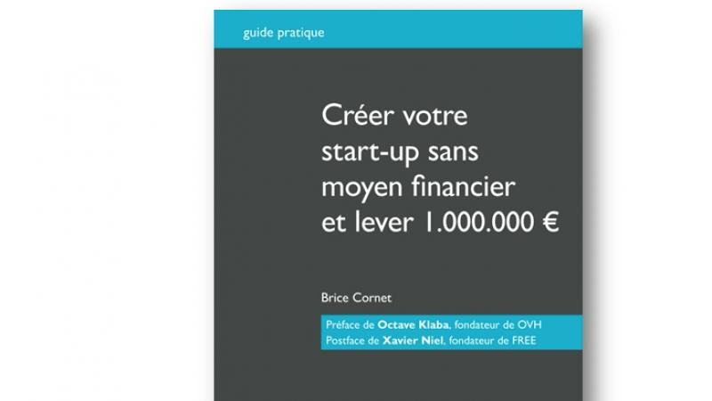 """""""Créer votre startup sans moyen financier et lever 1.000.000 €"""", Xavier Niel signe la postface"""